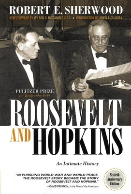 Roosevelt and Hopkins: An Intimate History - Sherwood, Robert E, and Miscamble, Wilson (Foreword by), and Gellman, Irwin F (Introduction by)