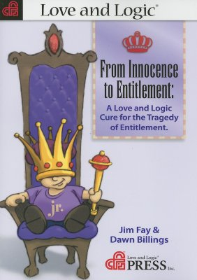 From Innocence to Entitlement: A Love and Logic Cure for the Tragedy of Entitlement - Fay, Jim, and Billings, Dawn L