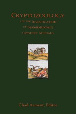 Cryptozoology and the Investigation of Lesser-Known Mystery Animals - Arment, Chad (Editor)