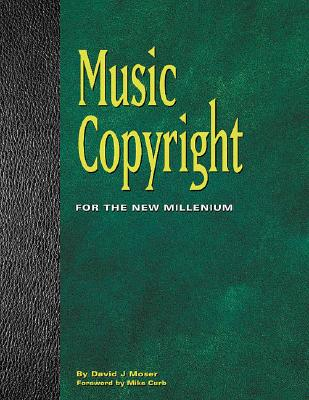 Music Copyright: For the New Millennium - Moser, David J, and Curb, Mike Congregation (Foreword by), and Runkle, Patrick (Editor)