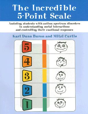 The Incredible 5-Point Scale: Assisting Students with Autism Spectrum Disorders in Understanding Social Interactions and Controlling Their Emotional Responses - Buron, Kari Dunn, and Curtis, Mitzi