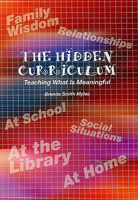 Hidden Curriculum: Teaching What Is Meaningful - Myles, Brenda Smith, Dr.