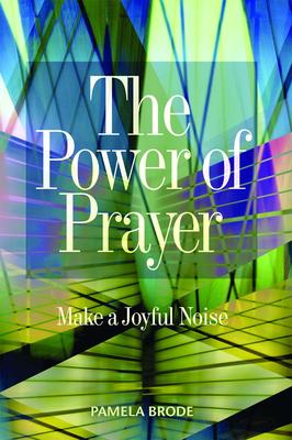 The Power of Prayer: Make a Joyful Noise - Brode, Pamela