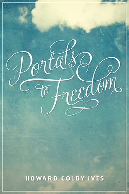 Portals to Freedom - Ives, Howard Colby