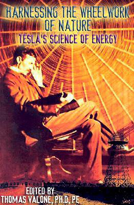 Harnessing the Wheelwork of Nature: Tesla's Science of Energy - Valone, Thomas (Editor)