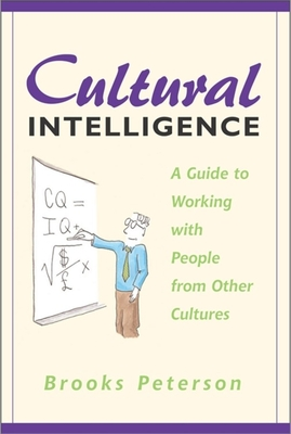 Cultural Intelligence: A Guide to Working with People from Other Cultures - Peterson, Brooks