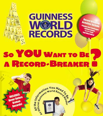 So You Want to Be a Record-Breaker?: All the Information You Need to Be an Official Guinness World Record Holder - Guinness World Records (Creator)