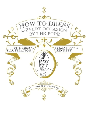 How to Dress for Every Occasion by the Pope - Handler, Daniel