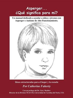Asperger . . . Que Significa Para Mi?: Un Manual Dedicado a Ayudar a Ninos y Jovenes Con Asperger O Autismo de Alto Funcionamiento - Faherty, Catherine, and Sicoli, Karen, and Gilpin, R Wayne