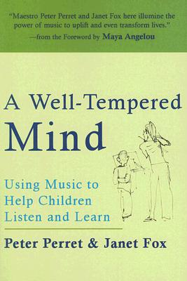 A Well-Tempered Mind: Using Music to Help Children Listen and Learn - Perret, Peter, and Fox, Janet, and Angelou, Maya, Dr. (Foreword by)