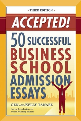 Accepted!: 50 Successful Business School Admission Essays - Tanabe, Gen, and Tanabe, Kelly
