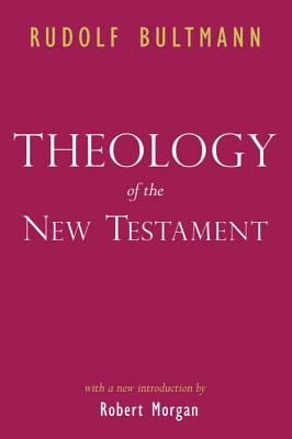 Theology of the New Testament - Bultmann, Rudolf, and Grobel, Kendrick (Translated by), and Morgan, Robert, Col. (Introduction by)