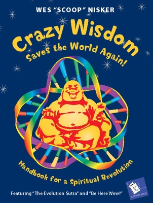 Crazy Wisdom Saves the World Again!: Handbook for a Spiritual Revolution - Nisker, Wes
