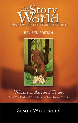 The Story of the World: Ancient Times: From the Earliest Nomads to the Last Roman Emperor v. 1: History for the Classical Child - Bauer, Susan Wise