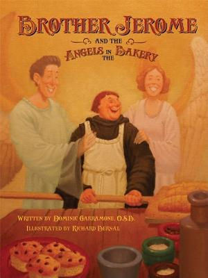 Brother Jerome and the Angels in the Bakery - Garramone, Fr Dominic, and Garramone, Dominic