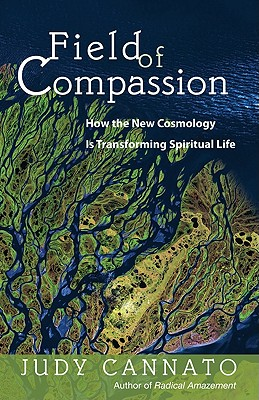Field of Compassion: How the New Cosmology Is Transforming Spiritual Life - Cannato, Judy