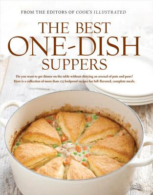 The Best One-Dish Suppers: A Best Recipe Classic - Cook's Illustrated Magazine (Editor), and Keller, Kennedy (Photographer), and Tremblay, Carl (Photographer), and van Ackere...