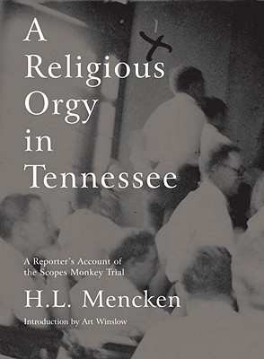 A Religious Orgy in Tennessee: A Reporter's Account of the Scopes Monkey Trial - Mencken, H L, Professor