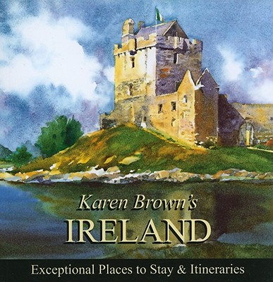Karen Brown's Ireland: Exceptional Places to Stay & Itineraries - Brown, June Eveleigh