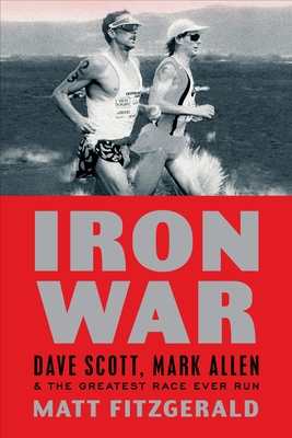 Iron War: Dave Scott, Mark Allen & the Greatest Race Ever Run - Fitzgerald, Matt