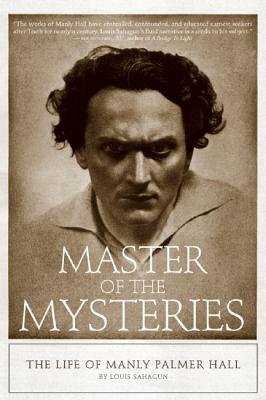 Master of the Mysteries: The Life of Manly Palmer Hall - Sahagun, Louis