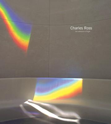 Charles Ross: The Substance of Light - McEvilley, Thomas (Text by), and Ottmann, Klaus (Text by), and Dwan, Virginia (Text by)