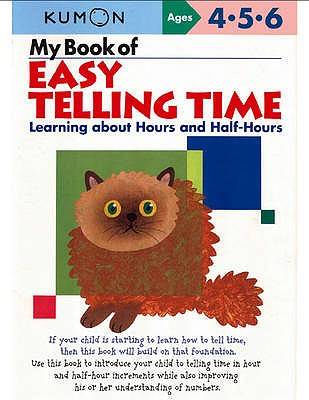 My Book of Easy Telling Time: Learning About Hours and Half-hours - Kumon