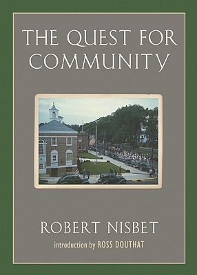 The Quest for Community: A Study in the Ethics of Order and Freedom - Nisbet, Robert, and Douthat, Ross (Introduction by)