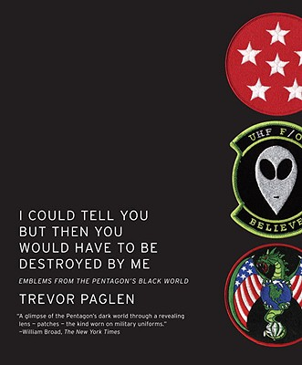 I Could Tell You But Then You Would Have to Be Destroyed by Me: Emblems from the Pentagon's Black World - Paglen, Trevor