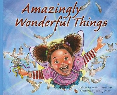 Amazingly Wonderful Things - Hohmeier, Marla J, and Weber, Penny (Foreword by)