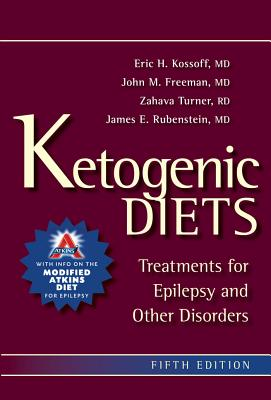 Ketogenic Diets: Treatments for Epilepsy and Other Disorders - Kossoff, Eric H, and Freeman, John M, M.D., and Turner, Zahava