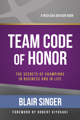 Team Code of Honor: The Secrets of Champions in Business and in Life - Singer, Blair