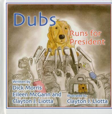 Dubs Runs for President - Morris, Dick, and McGann, Eileen