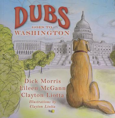 Dubs Goes to Washington - Morris, Dick, and McGann, Eileen, and Liotta, Clayton
