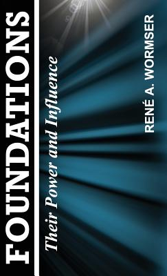 Foundations: Their Power and Influence - Wormser, Rene a