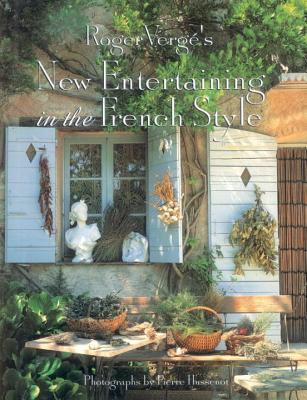 Roger Verge's New Entertaining in the French Style - Verge, Roger, and Hussenot, Pierre (Photographer)