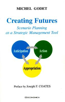 Creating Futures: Scenario Planning as Strategic Management Tool - Godet, Michel, and Coates, Joseph F (Preface by), and Radford, Kathryn (Translated by)