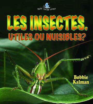 Les Insectes. Utiles Ou Nuisibles? - Aloian, Molly, and Kalman, Bobbie