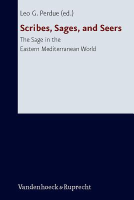 Scribes, Sages, and Seers: The Sage in the Eastern Mediterranean World - Perdue, Leo G (Editor)