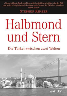 Halbmond Und Stern: Die Turkei Zwischen Zwei Welten - Kinzer, Stephen, and Dobert, Brigitte (Translated by)