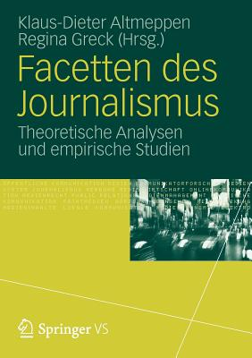 Facetten Des Journalismus: Theoretische Analysen Und Empirische Studien - Altmeppen, Klaus-Dieter (Editor), and Greck, Regina (Editor)