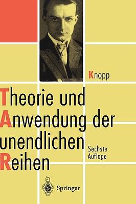 Theorie Und Anwendung Der Unendlichen Reihen - Knopp, Konrad, and Walter, Wolfgang (Preface by), and Walter, W (Preface by)