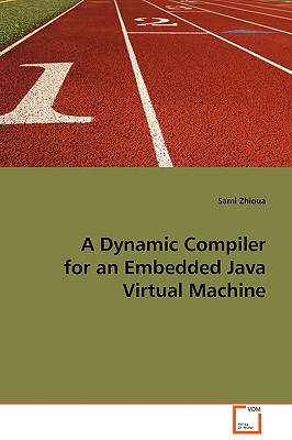 A Dynamic Compiler for an Embedded Java Virtual Machine - Zhioua, Sami