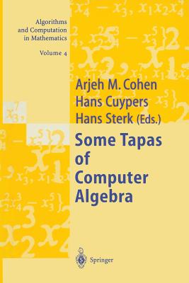 Some Tapas of Computer Algebra - Cohen, Arjeh M. (Editor), and Cuypers, Hans (Editor), and Sterk, Hans (Editor)