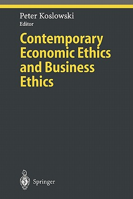 Contemporary Economic Ethics and Business Ethics - Koslowski, Peter (Editor)