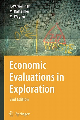Economic Evaluations in Exploration - Wellmer, Friedrich-Wilhelm, and Dalheimer, Manfred, and Wagner, Markus
