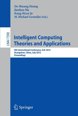 Intelligent Computing Theories and Applications - Huang, De-Shuang (Editor), and Ma, Jianhua (Editor), and Jo, Kang-Hyun (Editor)