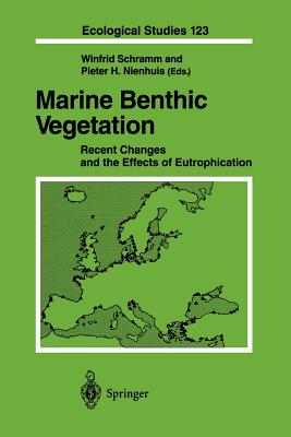 Marine Benthic Vegetation: Recent Changes and the Effects of Eutrophication - Schramm, Winfried (Editor), and Nienhuis, Pieter N (Editor)