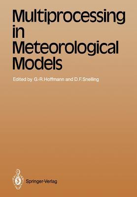 Multiprocessing in Meteorological Models - Hoffmann, Geerd-R (Editor), and Snelling, David F (Editor)