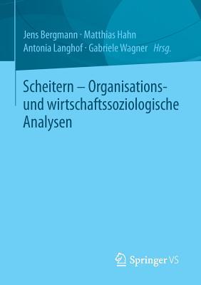 Scheitern - Organisations- Und Wirtschaftssoziologische Analysen - Bergmann, Jens (Editor), and Hahn, Matthias (Editor), and Langhof, Antonia (Editor)